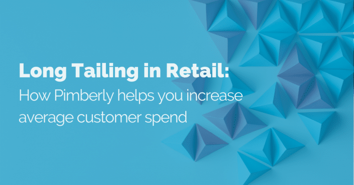 Long Tailing in Retail: How Pimberly helps you increase average customer spend