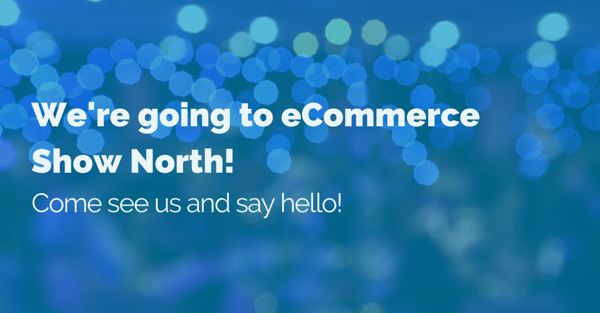we're-going-to-ecommerce-show-north-2017