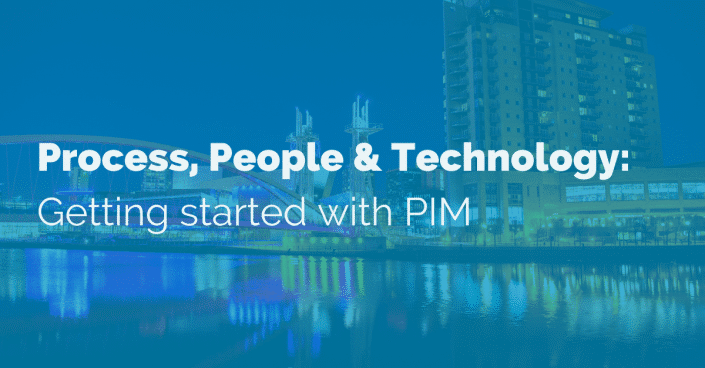 Process, People & Technology: Getting started with PIM