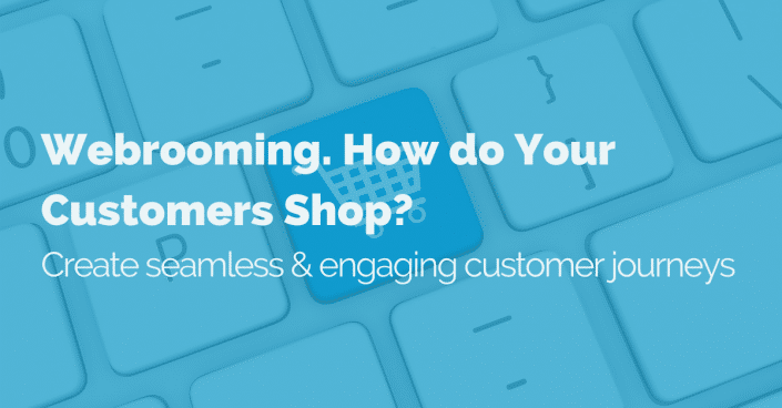 Webrooming: How do your customers shop? Create seamless & engaging customer journeys