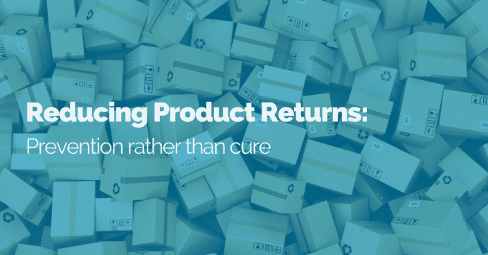 Reducing Product Returns: Prevention rather than cure