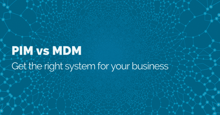 PIM vs MDM: Get the right system for your business