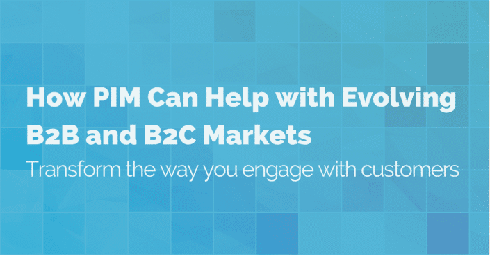 how-pim-helps-with-b2b-and-b2c-markets