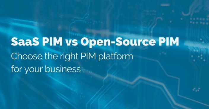 SaaS PIM vs Open-Source PIM: Choose the right PIM platform for your business