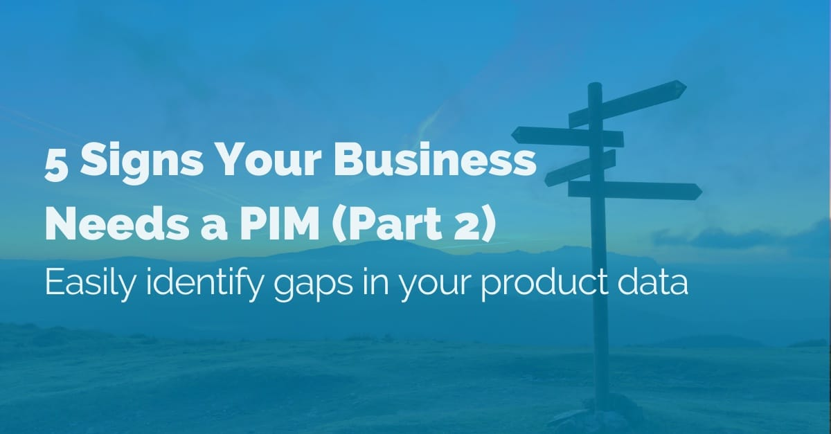5-signs-your-business-needs-a-pim-part-2