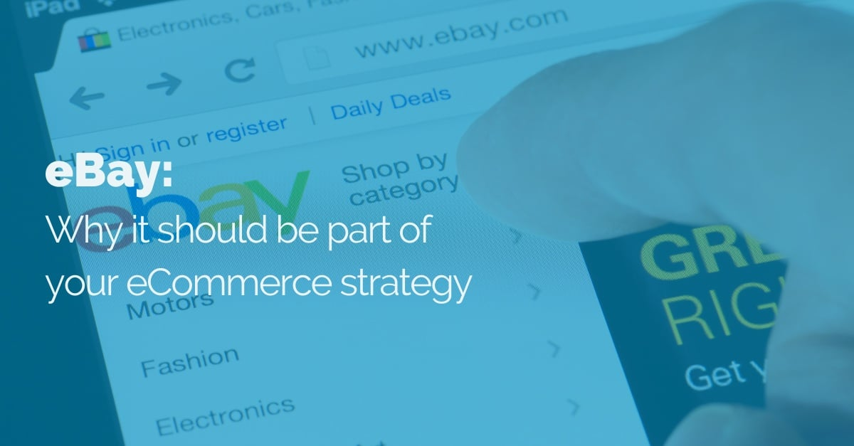 Ebay-why-it-should-be-part-of-your-ecomm-strategy