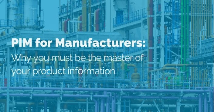 PIM for Manufacturers: Why you must be the master of your product information