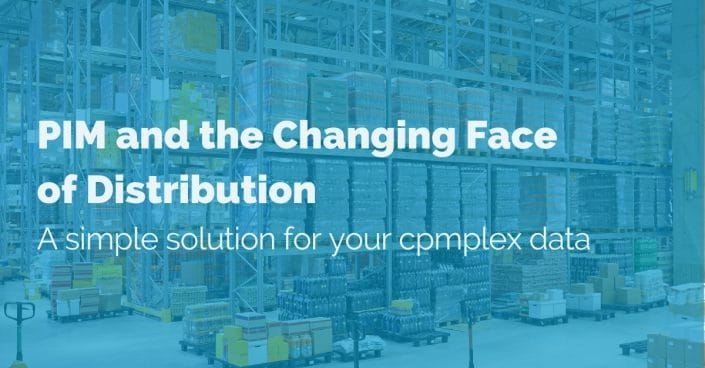 PIM and the Changing Face of Distribution: A simple solution for your complex data