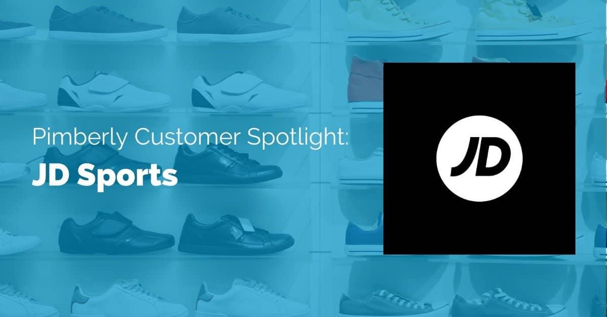 Pimberly-Customer-Spotlight-JD-Sports