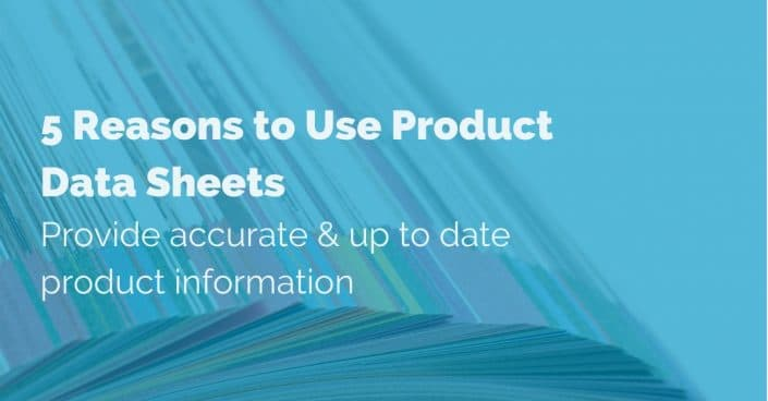 5 Reasons to use Product Data Sheets: Provide accurate & up to date product information