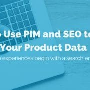 how-to-use-pim-and-seo-to-enrich-product-data