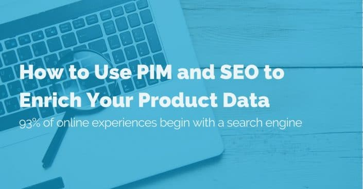 How to use PIM and SEO to enrich your product data: 93% of online experiences begin with a search engine