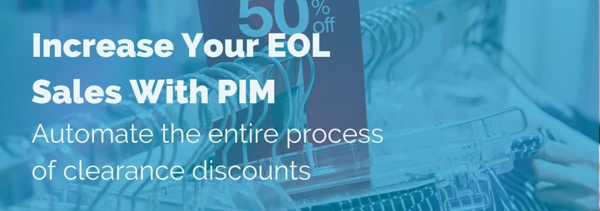 Increase Your end-of-life Sales With PIM: Automate the entire process of clearance discounts