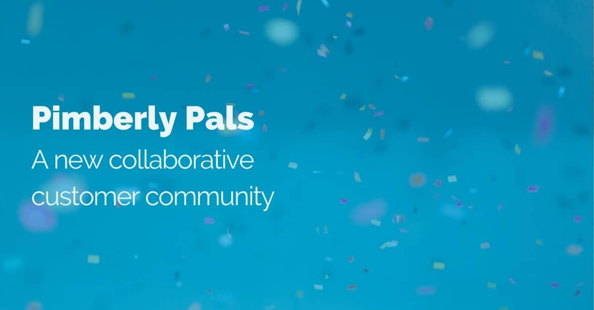 Pimberly Pals: A new collaborative customer community