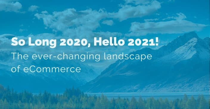 The ever-changing landscape of eCommerce in 2021