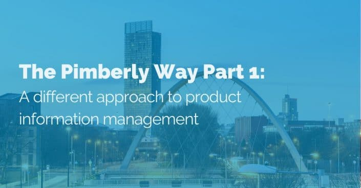 The Pimberly Way Part 1: A different approach to product information management