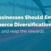 why-businesses-should-embrace-commerce-diversification