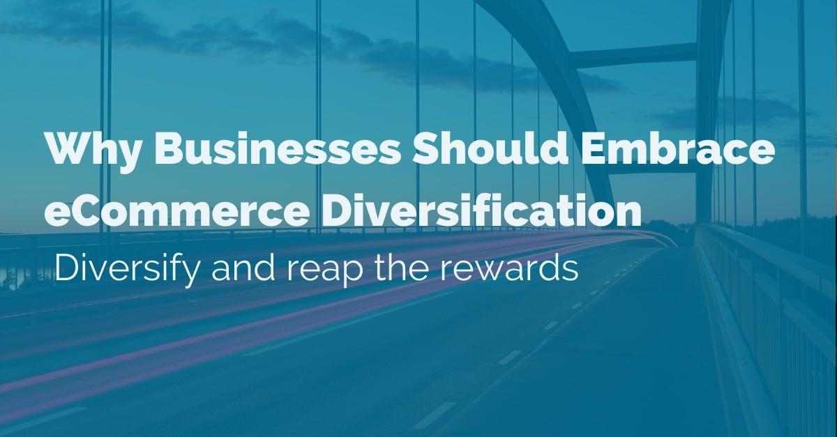 why-businesses-should embrace-commerce-diversification copy