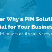 Discover why a PIM solution is essential for your business: What is PIM, how does a PIM work and why use a PIM?