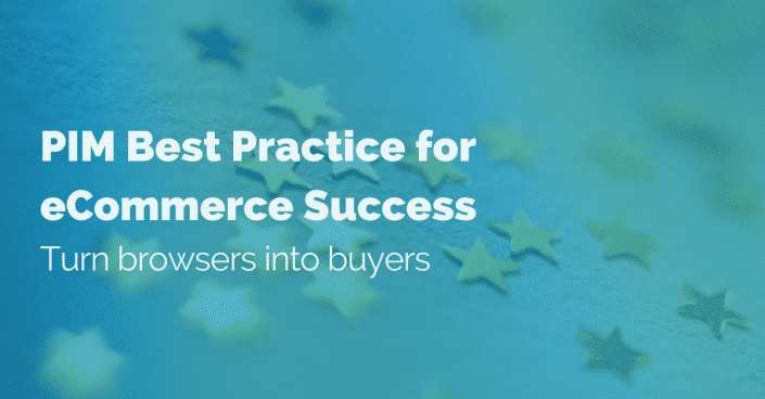 PIM Best Practice for eCommerce Success: Turn browsers into buyers