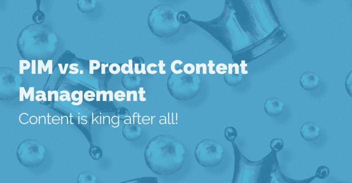 PIM vs. Product Content Management. Content is king after all!